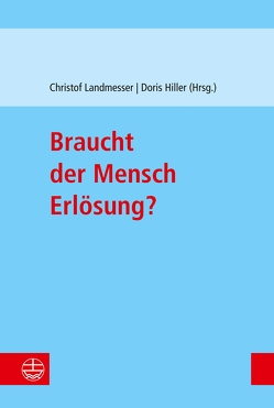 Braucht der Mensch Erlösung? von Hiller,  Doris, Landmesser,  Christof
