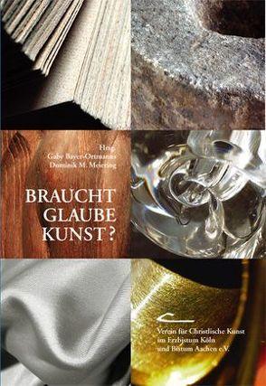 Braucht Glaube Kunst? von Bayer-Ortmanns Gaby, Meiering,  Dominik M.