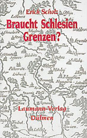 Braucht Schlesien Grenzen? von Scholz,  Erich