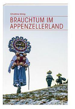 Brauchtum im Appenzellerland von Koenig,  Christine