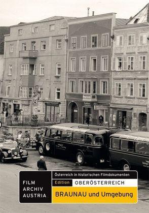 Braunau und Umgebung in historischen Filmdokumenten von Rocca,  Susanne