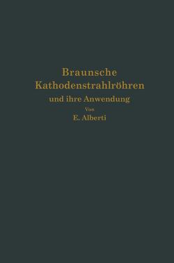 Braunsche Kathodenstrahlröhren und ihre Anwendung von Alberti,  E.