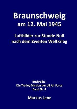 Braunschweig am 12. Mai 1945 von Lenz,  Markus