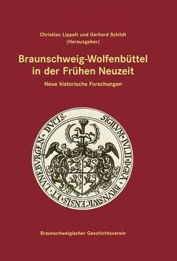 Braunschweig-Wolfenbüttel in der Frühen Neuzeit von Lippelt,  Christian, Schildt,  Gerhard