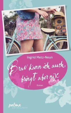 Brav kann ich auch, bringt aber nix von Metz-Neun,  Ingrid
