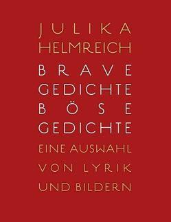 Brave Gedichte – Böse Gedichte von Helmreich,  Julika