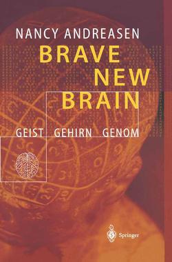 Brave New Brain von Andreasen,  Nancy C., Schwarz,  K., Schwarz,  Martin