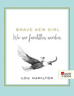 Brave New Girl von Hamilton,  Lou, Jellinghaus,  Silke