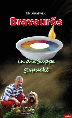 Bravourös in die Suppe gespuckt von Grunewald,  Uli