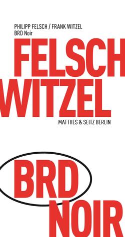 BRD Noir von Felsch,  Philipp, Witzel,  Frank
