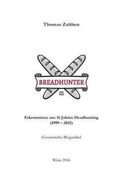 BREADHUNTER – Erkenntnisse aus 16 Jahren Headhunting von Zahlten,  Thomas