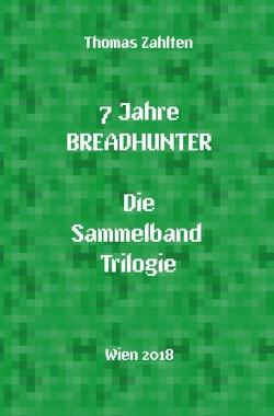 Breadhunter's Books / 7 Jahre BREADHUNTER – Sammelband Trilogie von Zahlten,  Thomas