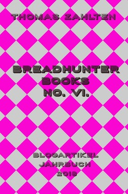 Breadhunter's Books / Breadhunter Books No. VI. von Zahlten,  Thomas