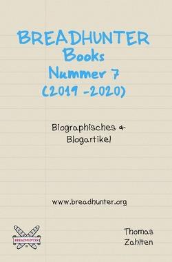 Breadhunter's Books / BREADHUNTER Books: Nr. 7 (2019-2020) – Biographisches & Blogartikel von Zahlten,  Thomas