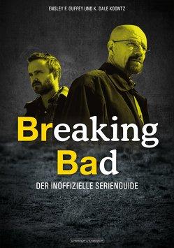 Breaking Bad von Guffey,  Ensley F., Koontz,  K. Dale, Lampe,  Madeleine, Wortmann,  Thorsten
