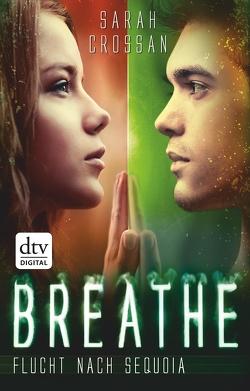 Breathe – Flucht nach Sequoia von Crossan,  Sarah, Frey,  Nina