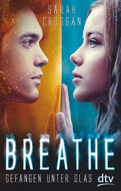 Breathe – Gefangen unter Glas von Crossan,  Sarah, Niehaus,  Birgit