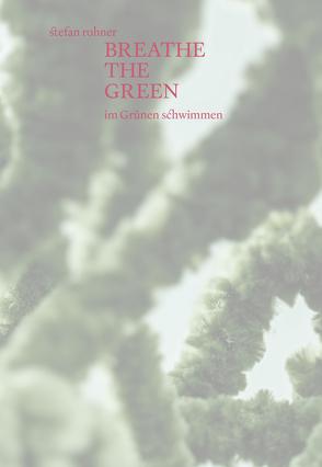Breathe the green von Rohner,  Stefan