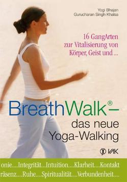 BreathWalk® – das neue Yoga-Walking von Bhajan,  Yogi, Khalsa,  Gurucharan S, Kowatsch,  Isabella, Lippmann,  Elisabeth