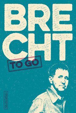 Brecht to go von Brecht,  Bertolt, Oehme,  Matthias