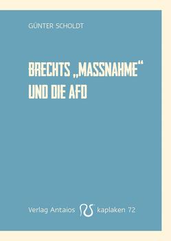 Brechtes »Die Maßnahme« und die AfD von Scholdt,  Günter