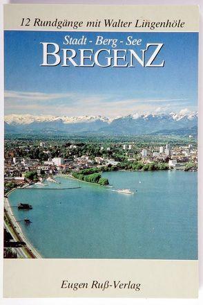 Bregenz. Stadt – Berg – See von Lingenhöle,  Walter