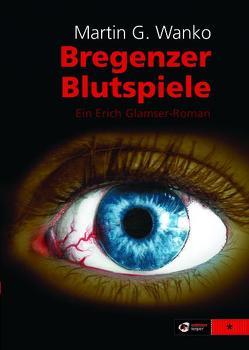Bregenzer Blutspiele von Wanko,  Martin G.