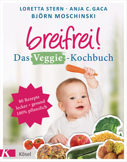 Breifrei! Das Veggie-Kochbuch von Gaca,  Anja Constance, Moschinski,  Björn, Stern,  Loretta