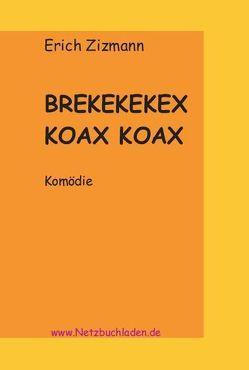BREKEKEKEX KOAX KOAX von Zizmann,  Erich