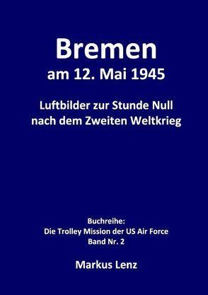 Bremen am 12. Mai 1945 von Lenz,  Markus