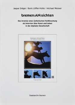 Bremen:An:sichten von Dräger,  Jasper, Löffler-Holte,  Boris, Weisser,  Michael