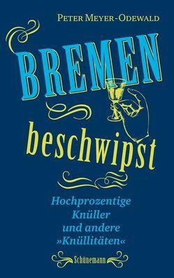Bremen beschwipst von Meyer-Odewald,  Peter