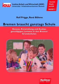 Bremen braucht ganztags Schule von Böhme,  René, Prigge,  Rolf