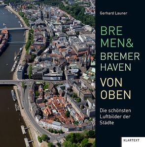 Bremen und Bremerhaven von oben von Launer,  Gerhard