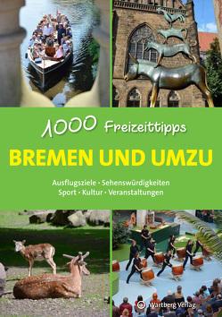 Bremen und umzu – 1000 Freizeittipps von Gruschwitz,  Bernd F