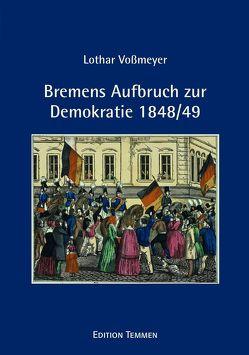 Bremens Aufbruch zur Demokratie 1848/49 von Vossmeyer,  Lothar