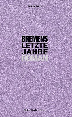 Bremens letzte Jahre von de Bruyn,  Gerd