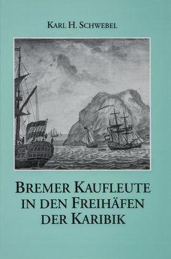 Bremer Kaufleute in den Freihäfen der Karibik von Hofmeister,  Adolf E, Schwebel,  Karl H
