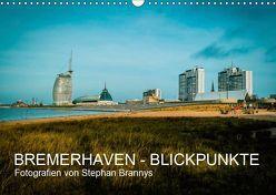 Bremerhaven – Blickpunkte (Wandkalender 2019 DIN A3 quer) von Brannys,  Stephan