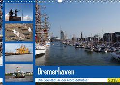 Bremerhaven. Die Seestadt an der Nordseeküste (Wandkalender 2018 DIN A3 quer) von Gayde,  Frank