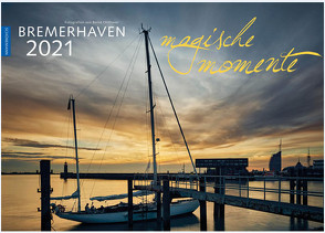 Bremerhaven – Magische Momente 2021 von Ohlthaver,  Bernd