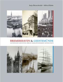 Bremerhaven und Geestemünde von Benscheidt,  Anja, Kube,  Alfred