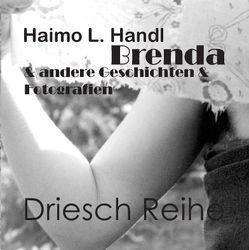 Brenda & andere Geschichten & Fotografien von Handl,  Haimo L