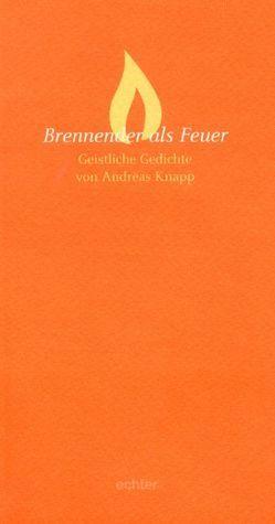 Brennender als Feuer von Knapp,  Andreas