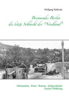 """Brennendes Berlin – die letzte Schlacht der """"Nordland"""" von Wallenda,  Wolfgang"""