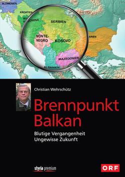 Brennpunkt Balkan von Wehrschütz,  Christian