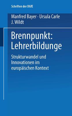 Brennpunkt: Lehrerbildung von Bayer,  Manfred, Carle,  Ursula, Wildt,  J.