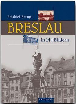 Breslau in 144 Bildern von Stumpe,  Friedrich
