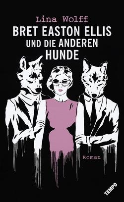 Bret Easton Ellis und die anderen Hunde von Pluschkat,  Stefan, Wolff,  Lina