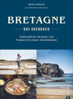 Bretagne – Das Kochbuch von Kirmse,  Ulrike, Preaud,  Marie, Rousseau,  Murielle